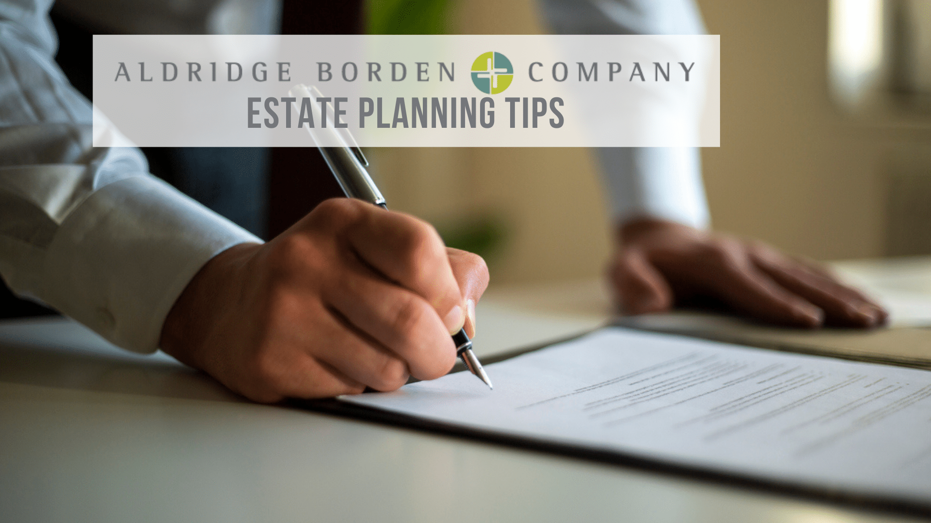 Leaving The Most For Loved Ones – Estate Planning Tips